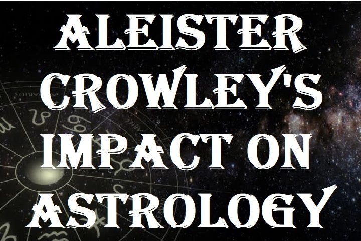 Aleister Crowleys Impact on Astrology